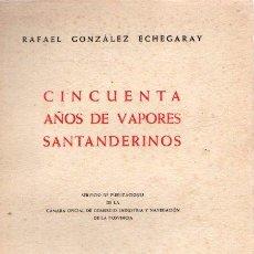 Libros: CINCUENTA AÑOS DE VAPORES SANTANDERINOS - GONZÁLEZ ECHEGARAY, RAFAEL. Lote 195164825