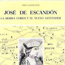Libros: JOSÉ DE ESCANDÓN. LA SIERRA GORDA Y EL NUEVO SANTANDER - CANALES RUIZ, JESÚS. Lote 195164840