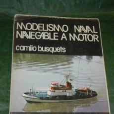 Libros: MODELISMO NAVAL NAVEGABLE A MOTOR. DE CAMILO BUSQUETS - PICAZO 1977.. Lote 195194421