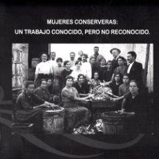 Libros: MUJERES CONSERVERAS, UN TRABAJO CONOCIDO PERO NO RECONOCIDO. Lote 195199305