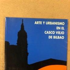 Libros: ARTE Y URBANISMO EN EL CASCO VIEJO DE BILBAO. JAVIER DEL VIGO. EDITA: AYTO. DE BILBAO 1990. Lote 195234947