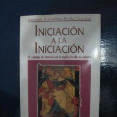 Libros: GERMÁN ANCOCHEA, MARÍA TOSCANO - INICIACIÓN A LA INICIACIÓN. OBELISCO 1997. Lote 195235215