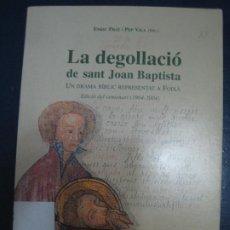 Libros: ENRIC PRAT Y PEP VILA - LA DEGOLLACIÓ DE SANT JOAN BAPTISTA. UN DRAMA BIBLIC REPRESENTAT A FOIXÁ. Lote 195235442