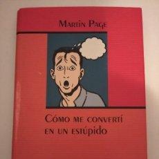 Libros: CÓMO ME CONVERTÍ EN UN ESTÚPIDO- MARTÍN PAGE. Lote 195245231