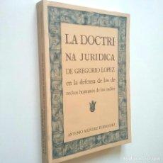 Libros: LA DOCTRINA JURÍDICA DE GREGORIO LÓPEZ EN DEFENSA DE LOS DERECHOS DE LOS INDIOS - ANTONIO AGÚNDEZ FE. Lote 195251026