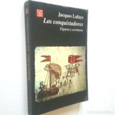Libros: LOS CONQUISTADORES. FIGURAS Y ESCRITURAS - JACQUES LAFAYE. Lote 195251030