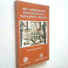 Libros: ARTE Y ESPIRITUALIDAD FRANCISCANA EN LA NUEVA ESPAÑA. SIGLO XVI (ICONOLOGÍA EN LA PROVINCIA DEL SANT. Lote 195251031