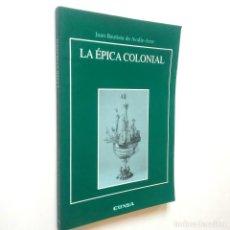 Libros: LA ÉPICA COLONIAL - JUAN BAUTISTA DE AVALLE-ARCE. Lote 195251035