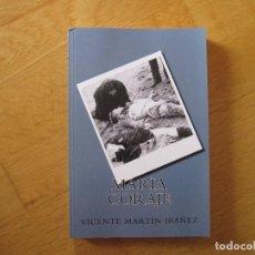 Libros: MARIA CORAJE, DE VICENTE MARTÍN IBAÑEZ. Lote 195284656
