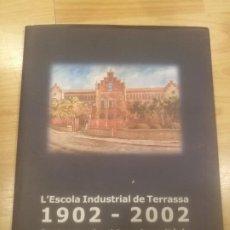 Libros: 'L'ESCOLA INDUSTRIAL DE TERRASSA 1902-2002. CENT ANYS DE VIDA UNIVERSITÀRIA'.. Lote 195318238