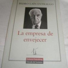 Libros: LA EMPRESA DE ENVEJECER PEDRO LAIN ENTRALGO GALAXIA GUTENBERG CIRCULO DE LECTORES. Lote 195340380