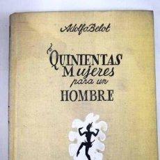 Libros: QUINIENTAS MUJERES PARA UN HOMBRE - BELOT,ADOLFO. Lote 195352938