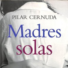 Libros: MADRES SOLAS UNA DECISIÓN VOLUNTARIA - PILAR CERNUDA - LA ESFERA DE LOS LIBROS MADRES. Lote 195353277