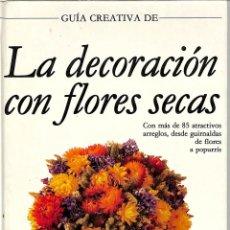 Libros: LA DECORACIÓN CON FLORES SECAS - SARAH WATERKEYN - EDICIONES FOLIO ARTESANÍA. Lote 195353298