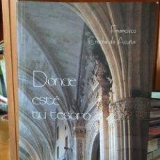 Libros: DONDE ESTÉ TU TESORO... , FRANCISCO CROCHE DE ACUÑA(ZAFRA, BADAJOZ 1928). Lote 195374737