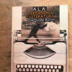 Libros: ALA. PERIODISMO Y LITERATURA. JOAQUÍN ROY. (DEDICADO POR EL AUTOR). . Lote 195375908