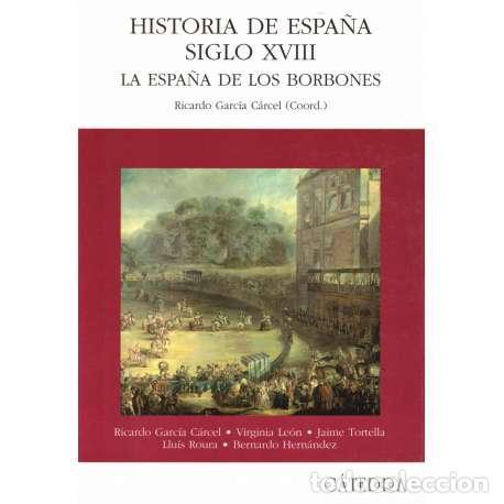HISTORIA DE ESPAÑA SIGLO XVIII. LA ESPAÑA DE LOS BORBONES - GARCÍA CÁRCEL, RICARDO (Libros sin clasificar)
