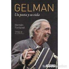 Libros: GELMAN. UN POETA Y SU VIDA - FONTANET, HERNÁN. Lote 195392396