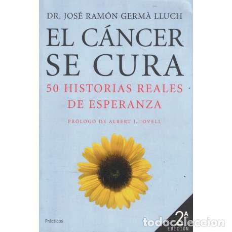 EL CÁNCER SE CURA. 50 HISTORIAS REALES DE ESPERANZA - GERMÀ LLUCH, JOSÉ RAMÓN (Libros sin clasificar)