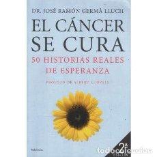Libros: EL CÁNCER SE CURA. 50 HISTORIAS REALES DE ESPERANZA - GERMÀ LLUCH, JOSÉ RAMÓN. Lote 195392401