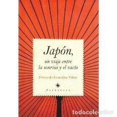 Libros: JAPÓN, UN VIAJE ENTRE LA SONRISA Y EL VACÍO - GONZÁLEZ VIÑAS, FERNANDO. Lote 195392406
