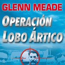 Libros: OPERACION LOBO ARTICO - GLENN MEADE. Lote 195426422