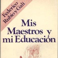 Libros: MIS MAESTROS Y MI EDUCACIÓN. UN HOMBRE ANTE SÍ MISMO - FEDERICO RUBIO Y GALI (PRÓLOGO DE PEDRO LAÍN . Lote 195434023