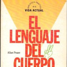 Libros: EL LENGUAJE DEL CUERPO. CÓMO LEER EL PENSAMIENTOS DE LOS OTROS A TRAVÉS DE SUS GESTOS - ALLAN PEASE. Lote 195434043