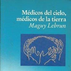 Libros: MEDICOS DEL CIELO MEDICOS DE LA TIERRA MAGUY LEBRUN EDICIONES LUCIERNAGA. Lote 195440365