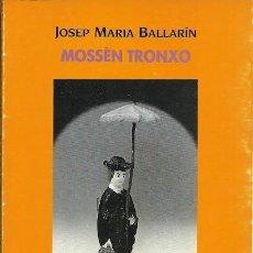 Libros: MOSSEN TRONXO JOSEP MARIA BALLARIN CLUB EDITOR. Lote 195440373