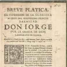 Libros: BREVE PLATICA EN EXPRESSION DE LA GLORIOSA MUERTE DEL SERENISSIMO PRINCIPE DARMSTAD DON IORGE (POR L. Lote 195449726