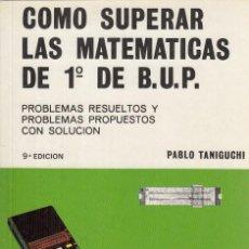 Libros: CÓMO SUPERAR LAS MATEMÁTICAS DE 1º DE BUP. PROBLEMAS RESUELTOS Y PROPUESTOS CON SOLUCIÓN - TANIGUCHI. Lote 195470730