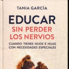 Libros: GARCIA, TANIA. - EDUCAR SIN PERDER LOS NERVIOS. CUANDO TIENES HIJOS E HIJAS CON NECESIDADES ESPECIAL. Lote 195473042
