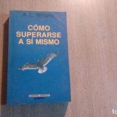 Libros: COMO SUPERARSE A SI MISMO - A.L. WILLIAMS -. Lote 195477626