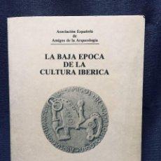 Libros: BAJA ÉPOCA CULTURA IBÉRICA ACTAS MESA REDONDA AMIGOS ARQUEOLOGIA X ANIVERSARIO 22X16CMS. Lote 195503955
