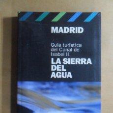 Libros: GUIA TURISTICA DEL CANAL DE ISABEL II, LA SIERRA DEL AGUA, MADRID - 2006. Lote 195506876