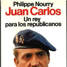 Libros: JUAN CARLOS, UN REY PARA LOS REPUBLICANOS - PHILIPPE NOURRY. Lote 195508441