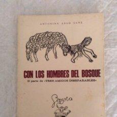 Libros: CON LOS HOMBRES DEL BOSQUE. II PARTE DE TRES AMIGOS INSEPARABLES. COLECCIÓN SAVIA. ABAD SANZ. LIBRO. Lote 195700878