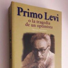 Libros: PRIMO LEVI O LA TRAGEDIA DE UN OPTIMISTA. Lote 230292415