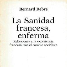 Libri di seconda mano: LA SANIDAD FRANCESA, ENFERMA. REFLEXIONES A LA EXPERIENCIA FRANCESA TRAS EL CAMBIO SOCIALISTA - BERN. Lote 196118436