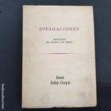 Libros: DIVAGACIONES. IMÁGENES EN PROSA Y EN VERSO. - JULIÁ GAYÁ, JUAN MADRID EDITADO. Lote 196518812