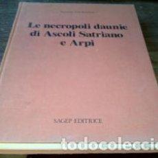 Libros: LE NECROPOLI DAUNIE DI ASCOLI SATRIANO E ARPI / TINÉ BERTOCCHI, FERNANDA. Lote 196657485