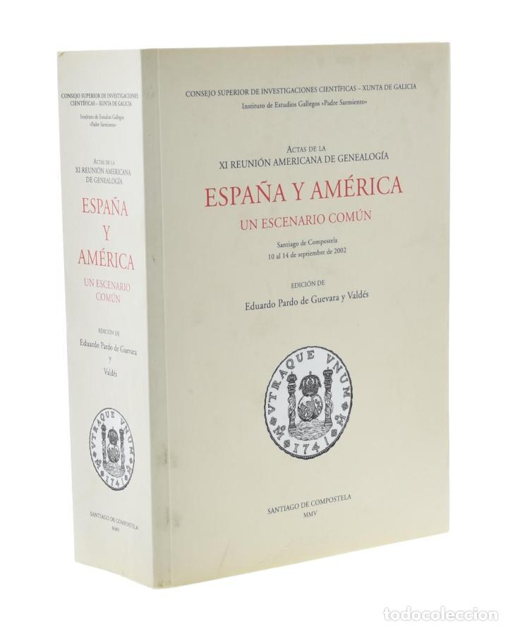 ESPAÑA Y AMÉRICA: UN ESCENARIO COMÚN (ACTAS DE LA XI REUNIÓN AMERICANA DE GENEALOGÍA) PARDO GUEVARA (Libros sin clasificar)