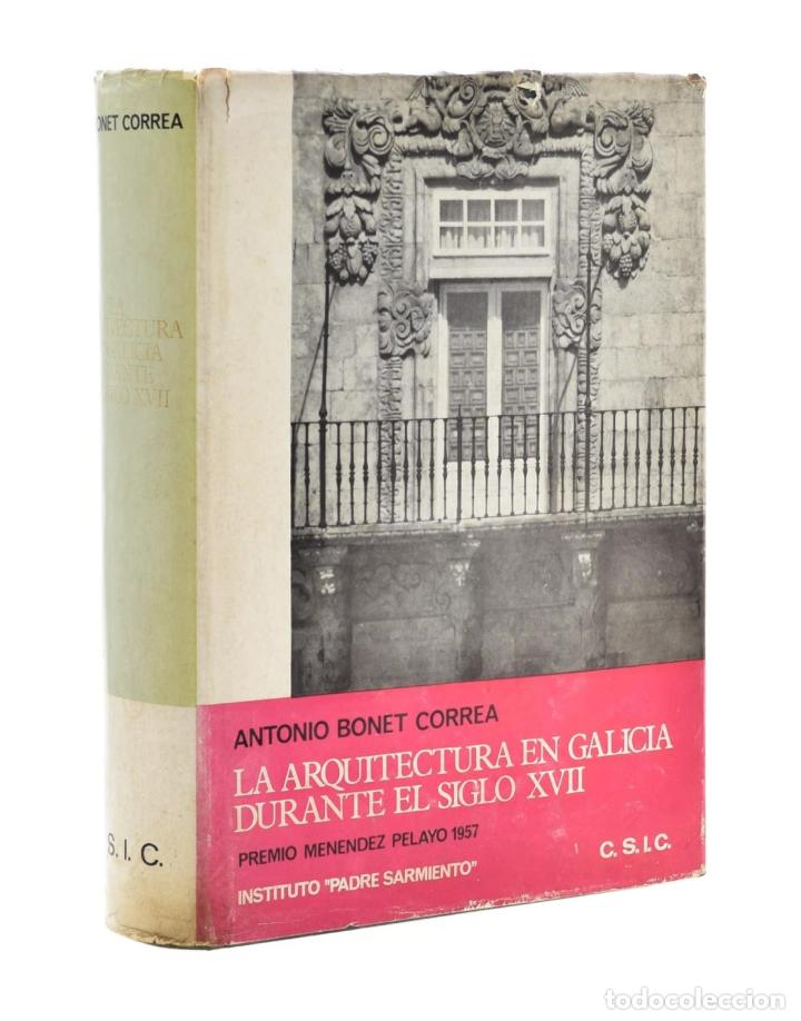 LA ARQUITECTURA EN GALICIA DURANTE EL SIGLO XVII - BONET CORREA, ANTONIO (Libros sin clasificar)