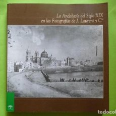 Libros: LA ANDALUCÍA DEL SIGLO XIX EN LAS FOTOGRAFÍAS DE J. LAURENT Y CIA. - GARÓFANO SÁNCHEZ (RAFAEL, RED.). Lote 134519155