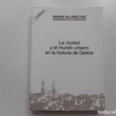 Libros: RAMÓN VILLARES PAZ LA CIUDAD Y EL MUNDO URBANO EN LA HISTORIA DE GALICIA Y99478T. Lote 197658752