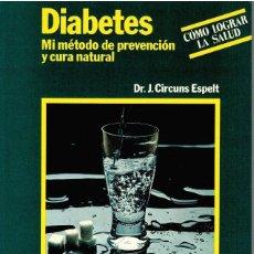 Livros em segunda mão: DIABETES. MI MÉTODO DE PREVENCIÓN Y CURA NATURAL - DR. JUAN CIRCUNS ESPELT. Lote 198065297