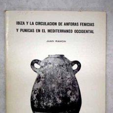 Libros: IBIZA Y LA CIRCULACIÓN DE ÁNFORAS FENICIAS Y PÚNICAS EN EL MEDITERRÁNEO OCCIDENTAL. Lote 198092123