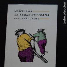 Libros: 6- MERCÈ IBARZ - LA TERRA RETIRADA - QUADERNS CREMA, 1994. Lote 198936472
