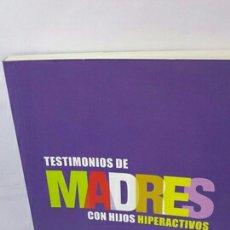 Libros: TESTIMONIOS DE MADRES CON HIJOS HIPERACTIVOS. Lote 202841590
